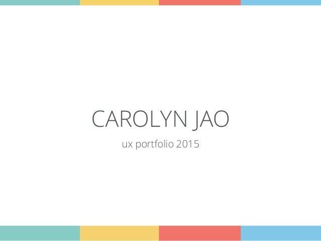 ux portfolio 2015 CAROLYN JAO