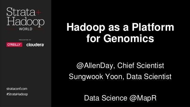 Hadoop as a Platform for Genomics @AllenDay, Chief Scientist Sungwook Yoon, Data Scientist Data Science @MapR