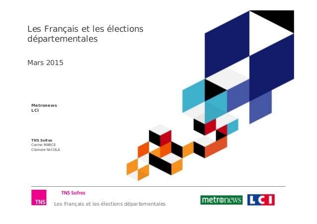 Les Français et les élections départementales Les Français et les élections départementales Mars 2015 Metronews LCI TNS So...