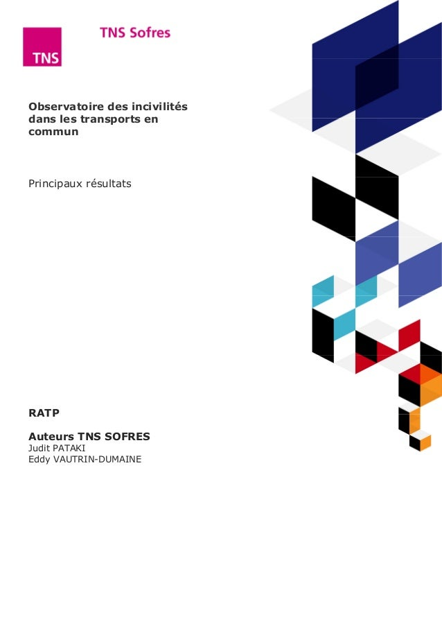 Observatoire des incivilités dans les transports en commun Principaux résultats RATP Auteurs TNS SOFRES Judit PATAKI Eddy ...