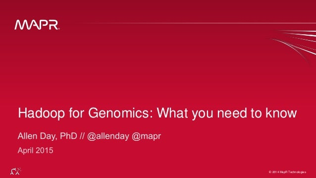 © 2014 MapR Technologies 1© 2014 MapR Technologies Hadoop for Genomics: What you need to know