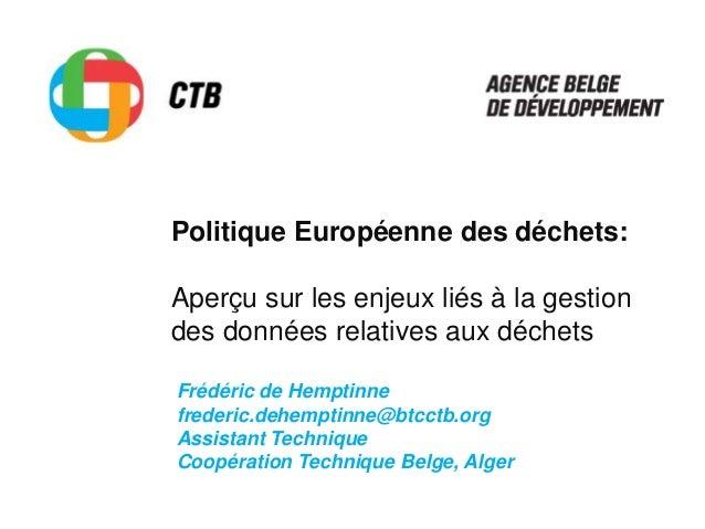 Politique Européenne des déchets: Aperçu sur les enjeux liés à la gestion des données relatives aux déchets Frédéric de He...