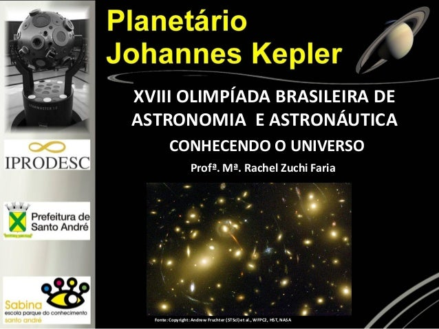 XVIII OLIMPÍADA BRASILEIRA DE ASTRONOMIA E ASTRONÁUTICA Fonte: Copyright: Andrew Fruchter (STScl) et al., WFPC2, HST, NASA...