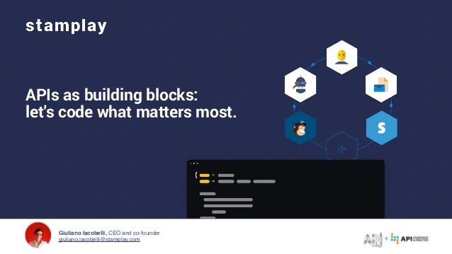 Giuliano Iacobelli, CEO and co-founder giuliano.iacobelli@stamplay.com APIs as building blocks: let's code what matters mo...