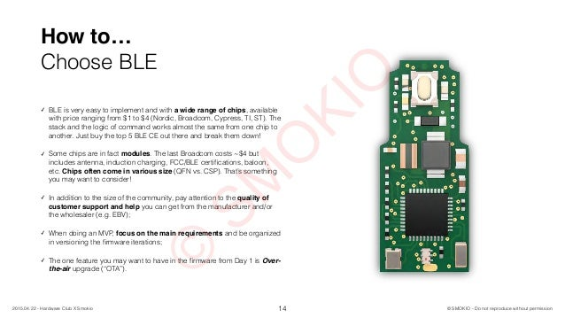 How to… Choose BLE 14 ✓ BLE is very easy to implement and with a wide range of chips, available with price ranging from $1...