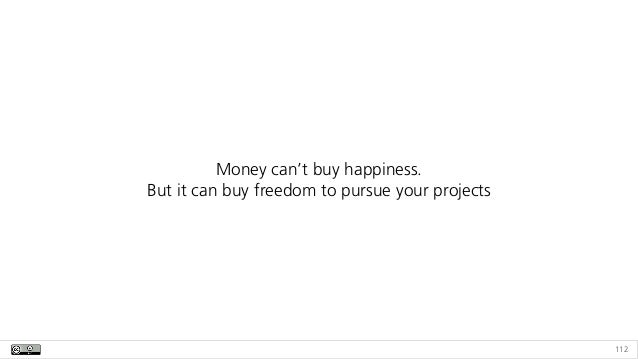 112 Money can't buy happiness.