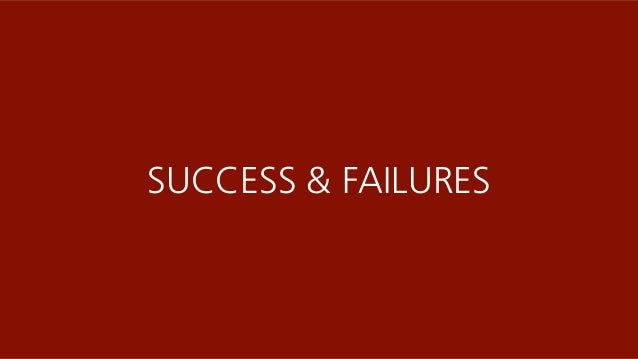 SUCCESS & FAILURE 116 SUCCESS & FAILURES