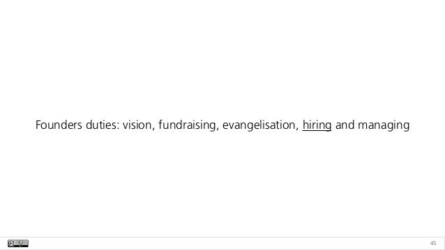 45 Founders duties: vision, fundraising, evangelisation, hiring and managing