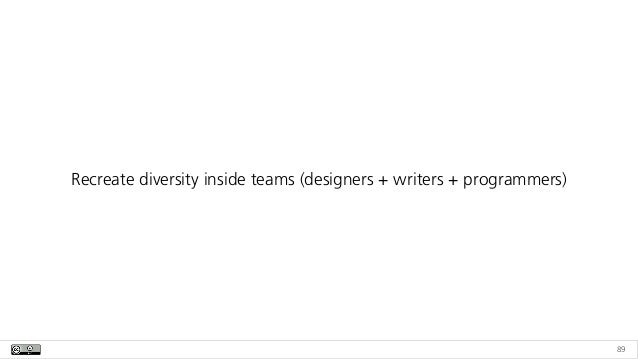 89 Recreate diversity inside teams (designers + writers + programmers)