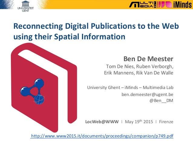 Reconnecting Digital Publications to the Web using their Spatial Information Ben De Meester Tom De Nies, Ruben Verborgh, E...