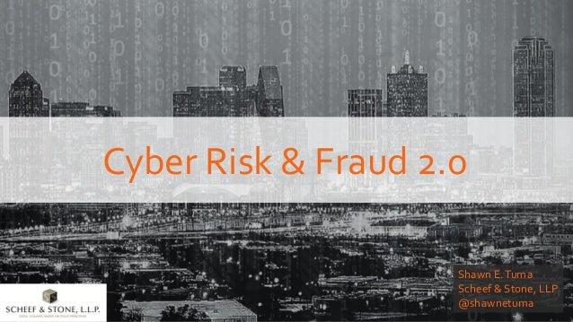 Cyber Risk & Fraud 2.0 Shawn E.Tuma Scheef & Stone, LLP @shawnetuma
