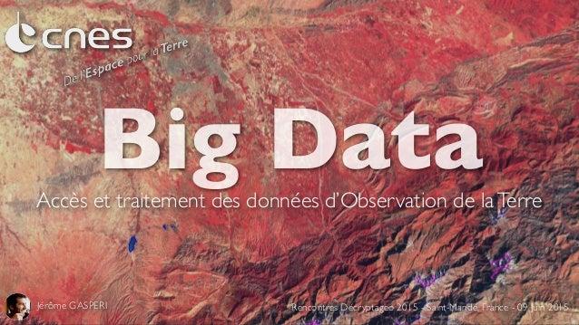 Big DataAccès et traitement des données d'Observation de laTerre Jérôme GASPERI Rencontres Décryptageo 2015 - Saint-Mandé,...