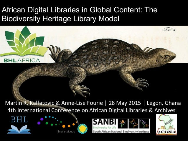 African Digital Libraries in Global Content: The Biodiversity Heritage Library Model library.si.edu Martin R. Kalfatovic &...