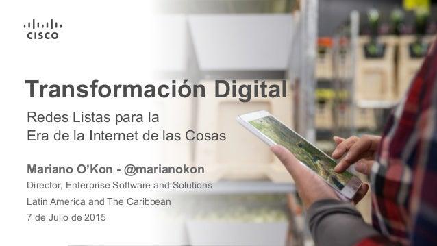 Transformación Digital Mariano O'Kon - @marianokon Director, Enterprise Software and Solutions 7 de Julio de 2015 Latin Am...
