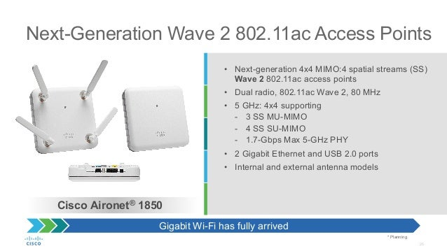 25 Next-Generation Wave 2 802.11ac Access Points Cisco Aironet® 1850 * Planning • Next-generation 4x4 MIMO:4 spatial stre...