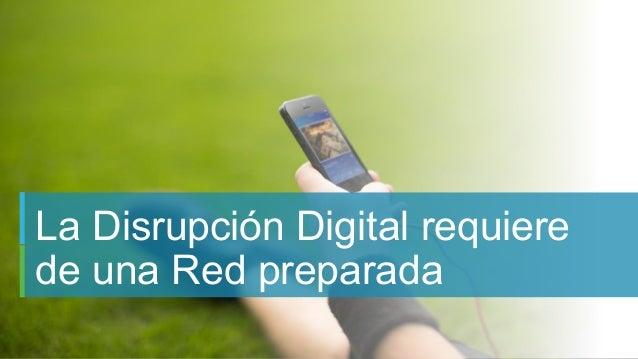 33C97-734259-00 © 2015 Cisco and/or its affiliates. All rights reserved. Cisco Confidential La Disrupción Digital requiere...