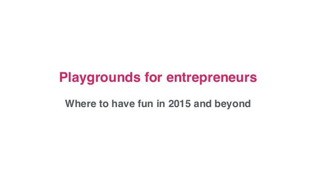 Playgrounds for entrepreneurs