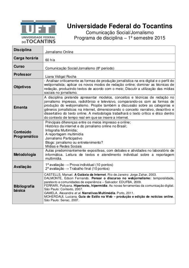 Universidade Federal do Tocantins Comunicação Social/Jornalismo Programa de disciplina – 1º semestre 2015 Disciplina Jorna...