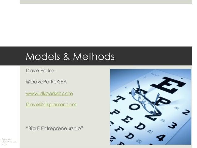 """Copyright DKParker, LLC 2015 Models & Methods Dave Parker @DaveParkerSEA www.dkparker.com Dave@dkparker.com """"Big E Entrepr..."""