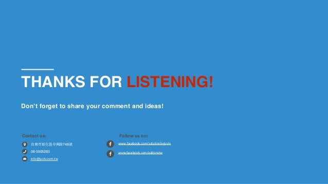 THANKS FOR LISTENING! Don't forget to share your comment and ideas! Contact us: Follow us on: 台南市新化區中興路748號 06-5906283 inf...