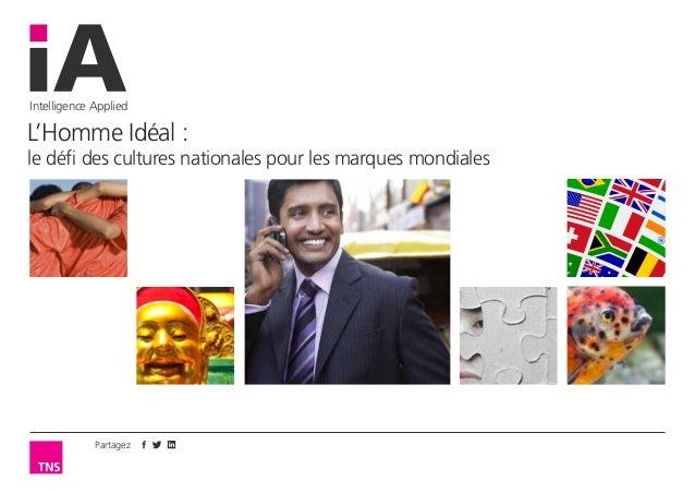 Partagez Intelligence Applied L'Homme Idéal: le défi des cultures nationales pour les marques mondiales