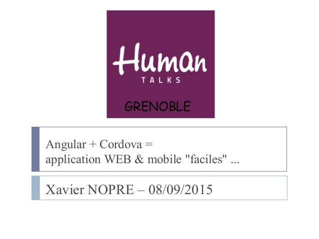 "Angular + Cordova = application WEB & mobile ""faciles"" ... Xavier NOPRE – 08/09/2015 GRENOBLE"