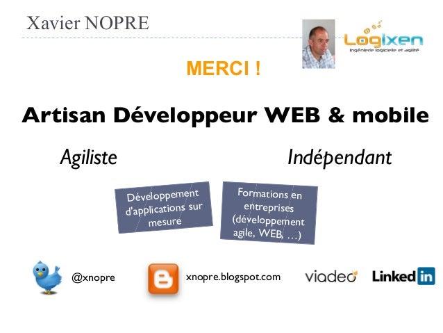 Xavier NOPRE @xnopre xnopre.blogspot.com Indépendant Artisan Développeur WEB & mobile Agiliste Développement d'application...