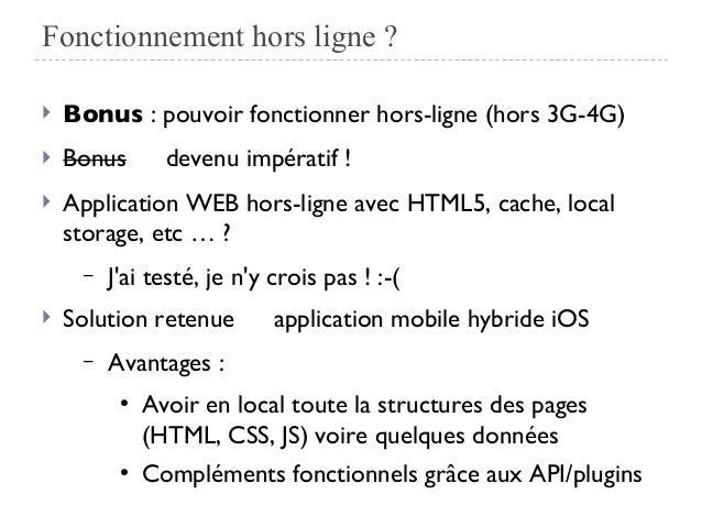 Fonctionnement hors ligne ?  Bonus: pouvoir fonctionner hors-ligne (hors 3G-4G)  Bonus → devenu impératif !  Applicati...