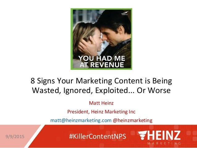 8 Signs Your Marketing Content is Being Wasted, Ignored, Exploited... Or Worse Matt Heinz President, Heinz Marketing Inc m...