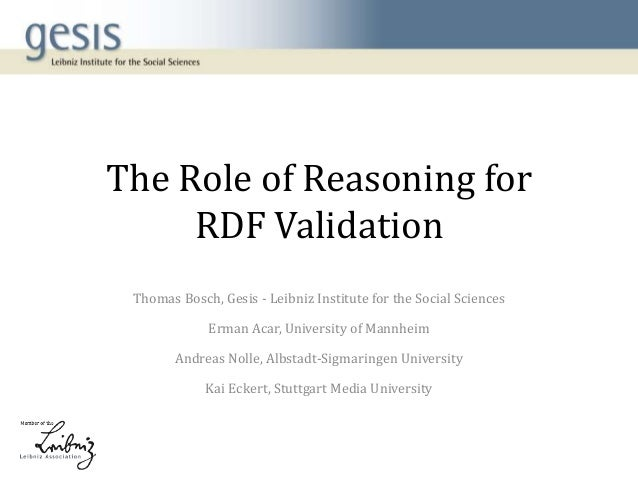 The Role of Reasoning for RDF Validation Thomas Bosch, Gesis - Leibniz Institute for the Social Sciences Erman Acar, Unive...