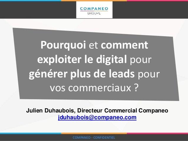 COMPANEO - CONFIDENTIEL Pourquoi et comment exploiter le digital pour générer plus de leads pour vos commerciaux ? COMPANE...