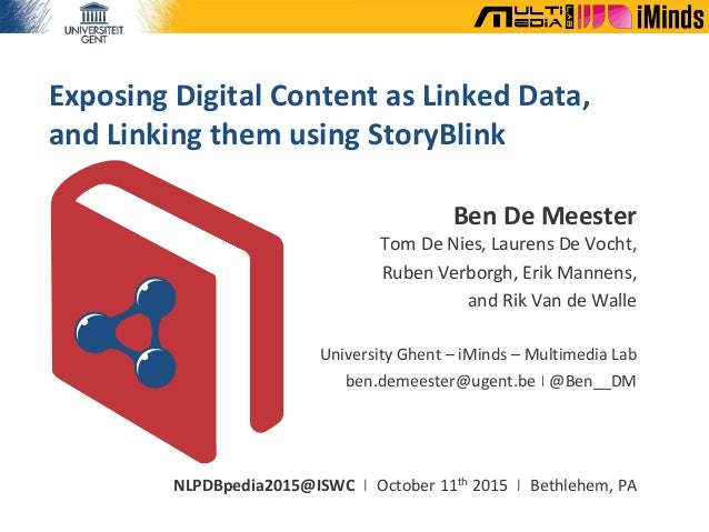Exposing Digital Content as Linked Data, and Linking them using StoryBlink Ben De Meester Tom De Nies, Laurens De Vocht, R...