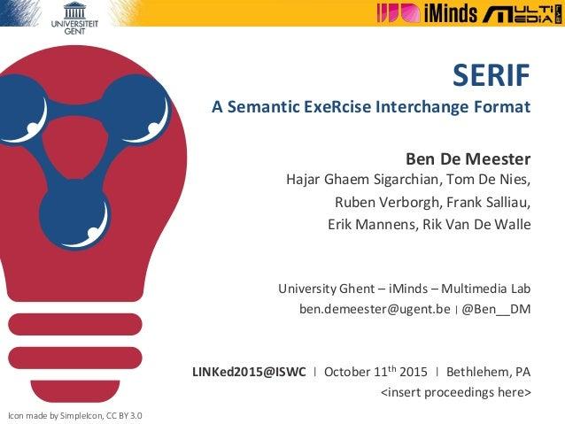 SERIF A Semantic ExeRcise Interchange Format Ben De Meester Hajar Ghaem Sigarchian, Tom De Nies, Ruben Verborgh, Frank Sal...