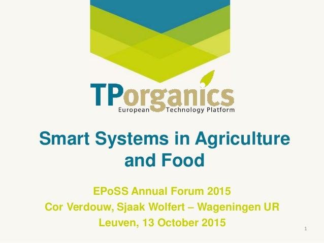 Smart Systems in Agriculture and Food EPoSS Annual Forum 2015 Cor Verdouw, Sjaak Wolfert – Wageningen UR Leuven, 13 Octobe...