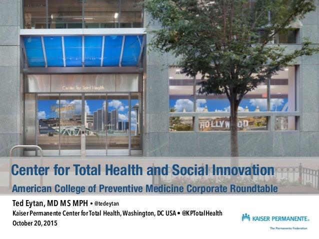 Ted Eytan, MD MS MPH • @tedeytan Kaiser Permanente Center for Total Health, Washington, DC USA • @KPTotalHealth October 20...