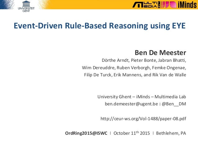 Event-Driven Rule-Based Reasoning using EYE Ben De Meester Dörthe Arndt, Pieter Bonte, Jabran Bhatti, Wim Dereuddre, Ruben...