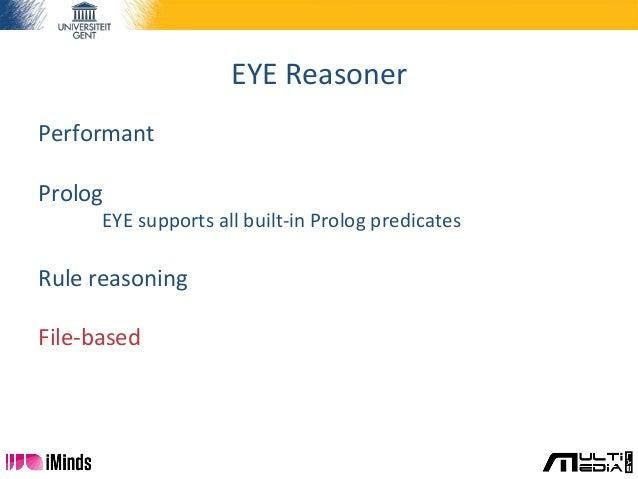 EYE Reasoner Performant Prolog EYE supports all built-in Prolog predicates Rule reasoning File-based