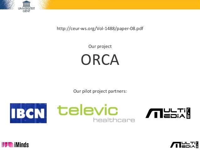 http://ceur-ws.org/Vol-1488/paper-08.pdf Our project ORCA Our pilot project partners: