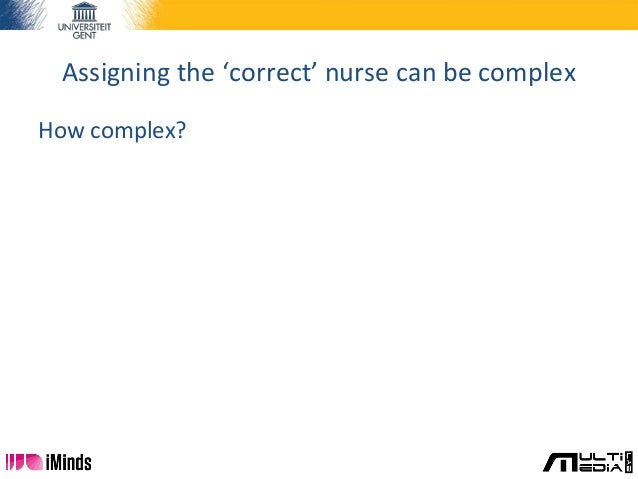 How complex? Assigning the 'correct' nurse can be complex