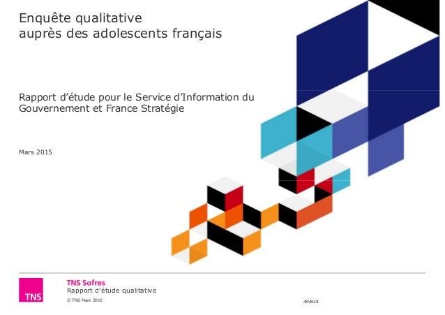 Rapport d'étude qualitative © TNS Mars 2015 48VB28 Enquête qualitative auprès des adolescents français Rapport d'étude pou...