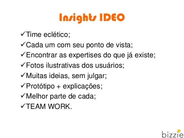 Insights IDEO Time eclético; Cada um com seu ponto de vista; Encontrar as expertises do que já existe; Fotos ilustrati...