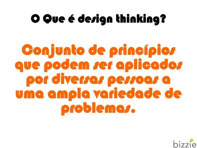 O Que é design thinking? Conjunto de princípios que podem ser aplicados por diversas pessoas a uma ampla variedade de prob...