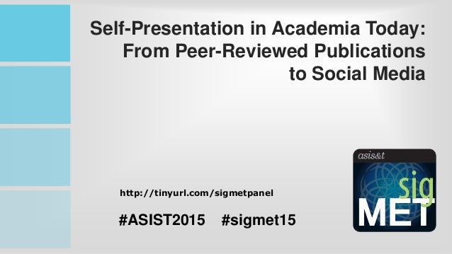 Self-Presentation in Academia Today: From Peer-Reviewed Publications to Social Media #ASIST2015 #sigmet15 http://tinyurl.c...