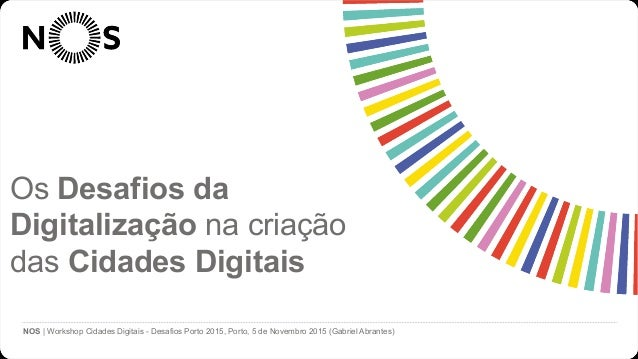 Cidades Digitais @ NOS NOS | Workshop Cidades Digitais - Desafios Porto 2015, Porto, 5 de Novembro 2015 (Gabriel Abrantes)...