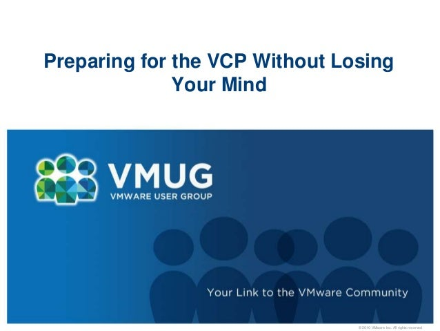 © 2010 VMware Inc. All rights reserved Preparing for the VCP Without Losing Your Mind