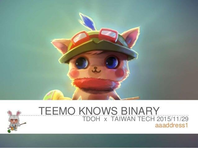 TEEMO KNOWS BINARY TDOH x TAIWAN TECH 2015/11/29 aaaddress1