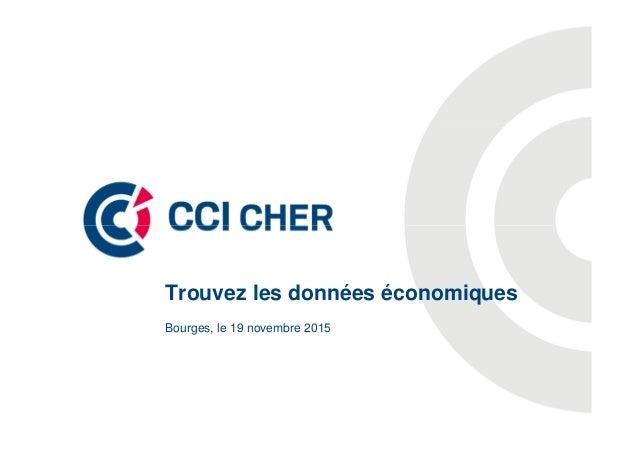 Bourges, le 19 novembre 2015 Trouvez les données économiques