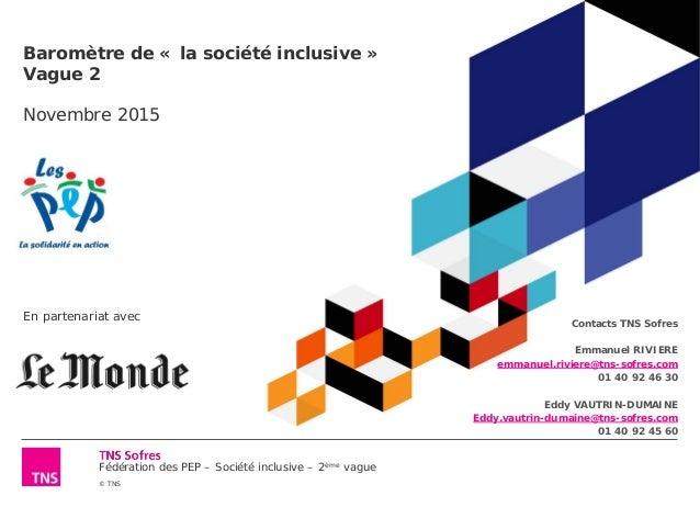 Fédération des PEP – Société inclusive – 2ème vague © TNS Baromètre de « la société inclusive » Vague 2 Novembre 2015 En p...