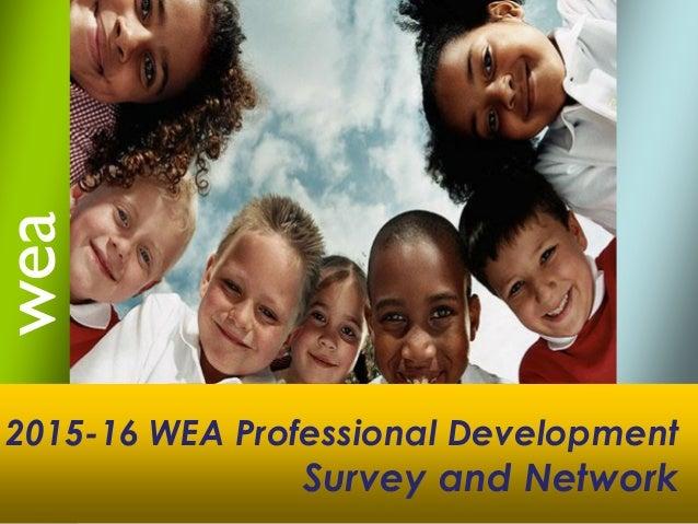wea 2015-16 WEA Professional Development Survey and Network