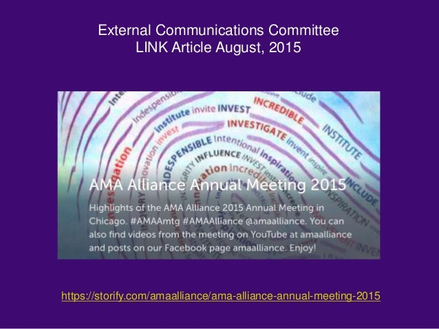 External Communications Committee LINK Article August, 2015 https://storify.com/amaalliance/ama-alliance-annual-meeting-20...